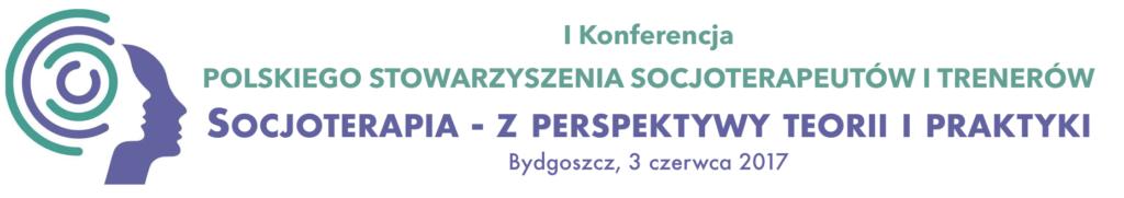 I Konferencja Polskiego Stowarzyszenia Socjoterapeutów i Trenerów - Socjoterapia z perspektywy teorii i praktyki - Bydgoszcz, 3 czerwca 2017
