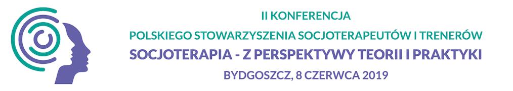II Konferencja Polskiego Stowarzyszenia Socjoterapeutów i Trenerów - Socjoterapia z perspektywy teorii i praktyki - Bydgoszcz, 8 czerwca 2019
